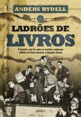 LADRÕES DE LIVROS - A HISTÓRIA REAL DE COMO OS NAZISTAS ROUBARAM MILHÕES DE LIVROS DURANTE A SEGUNDA GUERRA