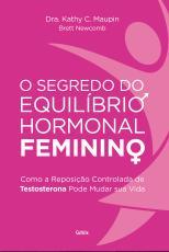 SEGREDO DO EQUILÍBRIO HORMONAL FEMININO, O - COMO A REPOSIÇÃO CONTROLADA DE TESTOSTERONA PODE MUDAR SUA VIDA