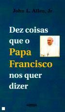 DEZ COISAS QUE O PAPA FRANCISCO NOS QUER DIZER