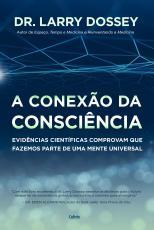 CONEXÃO DA CONSCIÊNCIA, A - EVIDÊNCIAS CIENTÍFICAS COMPROVAM QUE FAZEMOS PARTE DE UMA MENTE UNIVERSAL