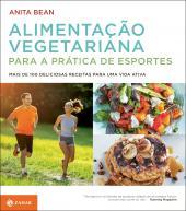 Alimentação vegetariana para a prática de esportes - mais de 100 deliciosas receitas para uma vida ativa