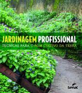 JARDINAGEM PROFISSIONAL - TÉCNICAS PARA O BOM CULTIVO DA TERRA