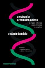 A ESTRANHA ORDEM DAS COISAS - AS ORIGENS BIOLÓGICAS DOS SENTIMENTOS E DA CULTURA