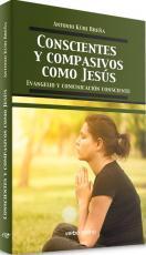 CONSCIENTES Y COMPASIVOS COMO JESÚS - EVANGELIO Y COMUNICACIÓN CONSCIENTE