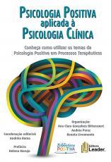 PSICOLOGIA POSITIVA APLICADA À PSICOLOGIA CLÍNICA - CONHEÇA COMO UTILIZAR OS TEMAS DA PSICOLOGIA POSITIVA EM PROCESSOS TERAPÊUTICOS