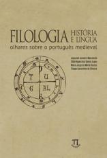 FILOLOGIA HISTÓRIA E LÍNGUA - OLHARES SOBRE O PORTUGUÊS MEDIEVAL