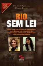 RIO SEM LEI -  COMO O RIO DE JANEIRO SE TRANSFORMOU NUM ESTADO SOB O DOMÍNIO DE ORGANIZAÇÕES CRIMINOSAS DA BARBÁRIE E D