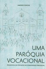 UMA PARÓQUIA VOCACIONAL - PEDAGOGIA DA VOCAÇÃO NA COMUNIDADE PAROQUIAL