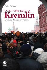 COM VISTA PARA O KREMLIN - A VIDA NA RUSSIA POS-SOVIETICA - 1