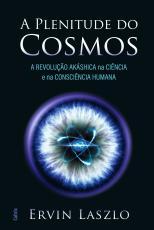 PLENITUDE DO COSMOS - A REVOLUÇÃO AKASHA NA CIÊNCIA E NA CONSCIÊNCIA HUMANA