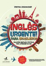 INGLÊS URGENTE PARA BRASILEIROS - SOLUÇÕES SIMPLES E PRÁTICAS PARA APRENDER DE VEZ