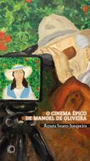 CINEMA ÉPICO DE MANOEL DE OLIVEIRA, O