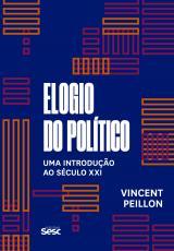ELOGIO DO POLÍTICO - UMA INTRODUÇÃO AO SÉCULO XXI