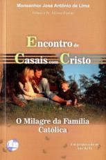 ENCONTRO DE CASAIS COM CRISTO - O MILAGRE DA FAMÍLIA CATÓLICA