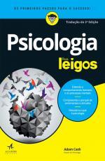 PSICOLOGIA PARA LEIGOS - ENTENDA O COMPORTAMENTO HUMANO E OS PROCESSOS MENTAIS