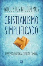 CRISTIANISMO SIMPLIFICADO - RESPOSTAS DIRETAS A DÚVIDAS COMUNS