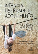 INFÂNCIA LIBERDADE E ACOLHIMENTO - EXPERIÊNCIAS NA EDUCAÇÃO INFANTIL