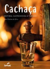 CACHAÇA - HISTÓRIA GASTRONOMIA E TURISMO
