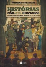 HISTÓRIAS NÃO OU MAL CONTADAS - PRIMEIRA GUERRA MUNDIAL 1914 1918