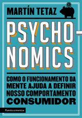 PSYCHONOMICS - COMO O FUNCIONAMENTO DA MENTE AJUDA A DEFINIR NOSSO COMPORTAMENTO CONSUMIDOR