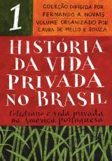 HISTÓRIA DA VIDA PRIVADA NO BRASIL - VOLUME 1 - COTIDIANO E VIDA PRIVADA NA AMÉRICA PORTUGUESA