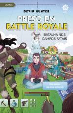 PRESO EM BATTLE ROYALE - BATALHA NOS CAMPOS FATAIS - UMA AVENTURA NÃO OFICIAL DE FORTNITE - VOLUME 1