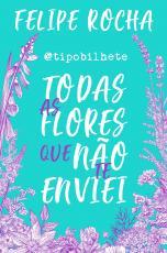 TIPOBILHETE - TODAS AS FLORES QUE NÃO TE ENVIEI