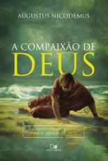 COMPAIXÃO DE DEUS, A - A MENSAGEM DE JONAS PARA A IGREJA DE HOJE