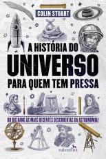 HISTÓRIA DO UNIVERSO PARA QUEM TEM PRESSA, A - DO BIG BANG ÀS MAIS RECENTES DESCOBERTAS DA ASTRONOMIA!