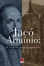 JACÓ ARMÍNIO O HOMEM DE OUDEWATER