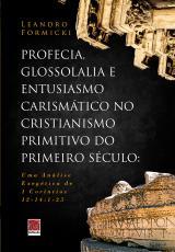 PROFECIA GLOSSOLALIA E ENTUSIASMO CARISMÁTICO NO CRISTIANISMO PRIMITIVO DO PRIMEIRO SÉCULO