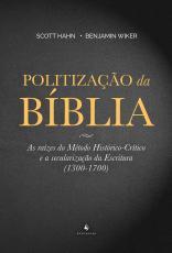 POLITIZAÇÃO DA BÍBLIA - AS RAÍZES DO MÉTODO HISTÓRICO CRÍTICO E A SECULARIZAÇÃO DA ESCRITURA 1300 1700