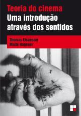 TEORIA DO CINEMA - UMA INTRODUÇÃO ATRAVÉS DOS SENTIDOS