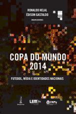 COPA DO MUNDO 2014 - FUTEBOL MÍDIA E IDENTIDADES NACIONAIS