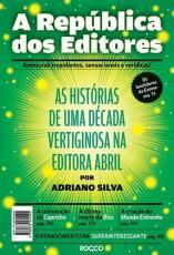 REPÚBLICA DOS EDITORES, A - AS HISTÓRIAS DE UMA DÉCADA VERTIGINOSA NA EDITORA ABRIL