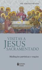 VISITAS A JESUS SACRAMENTADO - MEDITAÇÕES PATRÍSTICAS E ORAÇÕES