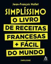 SIMPLÍSSIMO - O LIVRO DE RECEITAS FRANCESAS + FÁCIL DO MUNDO