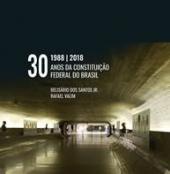 1988 2018 - 30 ANOS DA CONSTITUIÇÃO FEDERAL DO BRASIL