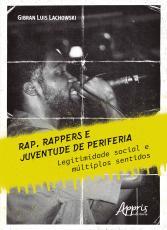 RAP RAPPERS E JUVENTUDE DE PERIFERIA: LEGITIMIDADE SOCIAL E MÚLTIPLOS SENTIDOS