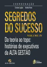 SEGREDOS DO SUCESSO - DA TEORIA AO TOPO - HISTÓRIAS DE EXECUTIVOS DA ALTA GESTÃO