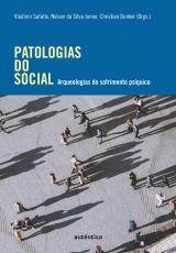 PATOLOGIAS DO SOCIAL - ARQUEOLOGIAS DO SOFRIMENTO PSÍQUICO