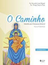 O CAMINHO - SUBSÍDIO PARA CATEQUESE BATISMAL - PAIS E PADRINHOS - CATEQUISTA