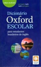 DICIONARIO OXFORD ESCOLAR PARA ESTUDANTES BRASILEIROS - PORTUGUÊS INGLÊS INGLÊS PORTUGUÊS