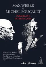 MAX WEBER E MICHEL FOUCAULT - PARALELAS E INTERSECÇÕES