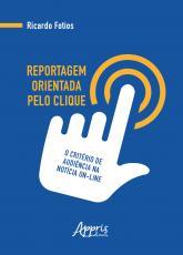 REPORTAGEM ORIENTADA PELO CLIQUE - O CRITÉRIO DE AUDIÊNCIA NA NOTÍCIA ON LINE
