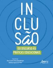 INCLUSÃO - DO DISCURSO ÀS PRÁTICAS EDUCACIONAIS