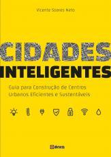 CIDADES INTELIGENTES - GUIA PARA CONSTRUÇÃO DE CENTROS URBANOS EFICIENTES E SUSTENTÁVEIS