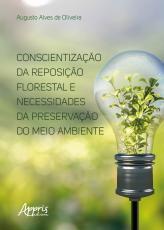 CONSCIENTIZAÇÃO DA REPOSIÇÃO FLORESTAL E NECESSIDADES DA PRESERVAÇÃO DO MEIO AMBIENTE