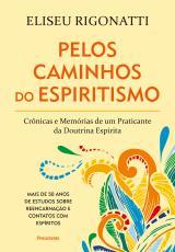 PELOS CAMINHOS DO ESPIRITISMO - CRÔNICAS E MEMÓRIAS DE UM PRATICANTE DA DOUTRINA ESPÍRITA