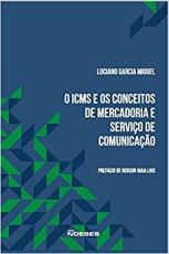 ICMS E OS CONCEITOS DE MERCADORIA E SERVIÇO DE COMUNICAÇÃO, O